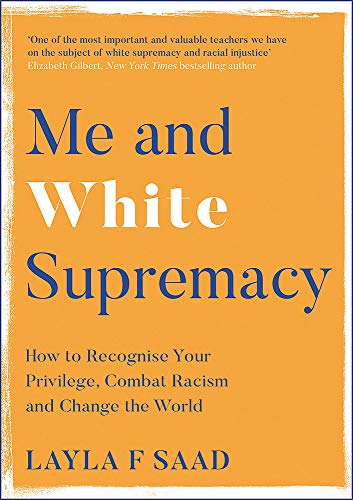 Me and White Supremacy: How to Recognise Your Privilege, Combat Racism and Change the World