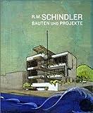 R.M. Schindler. Bauten und Projekte. - Rudolf M. Schindler