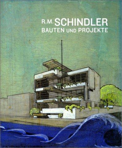 R.M. Schindler. Bauten und Projekte.