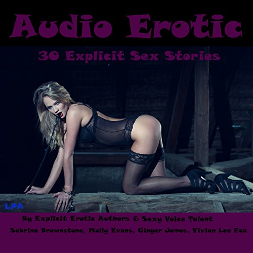 Audio Erotic: 30 Explicit Sex Stories                   By:                                                                                                                                 Sabrina Brownstone,                                                                                        Molly Evans,                                                                                        Ginger James,                   and others                          Narrated by:                                                                                                                                 Sabrina Brownstone,                                                                                        Molly Evans,                                                                                        Ginger James,                   and others                 Length: 7 hrs and 34 mins     27 ratings     Overall 3.2