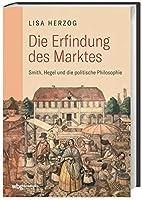 Die Erfindung des Marktes: Smith, Hegel und die Politische Philosophie