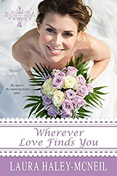 Wherever Love Finds You: Clean and Wholesome New Adult Romance (Beaumont Brides Book 1) by [Laura Haley-McNeil]