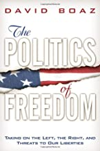 The Politics of Freedom: Taking on The Left, The Right and Threats to Our Liberties