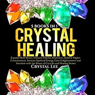 Crystal Healing: 5 in 1 Bundle: Expand Mind Power, Enhance Psychic Awareness, Achieve Higher Consciousness, Increase Spiritual Energy, Gain Enlightenment with the Power of Crystals and Healing Stones audiobook cover art