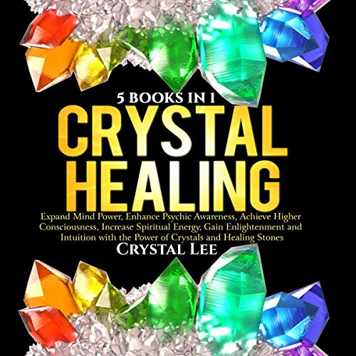 Couverture de Crystal Healing: 5 in 1 Bundle: Expand Mind Power, Enhance Psychic Awareness, Achieve Higher Consciousness, Increase Spiritual Energy, Gain Enlightenment with the Power of Crystals and Healing Stones