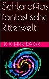 Schlaraffias fantastische Ritterwelt (German Edition)