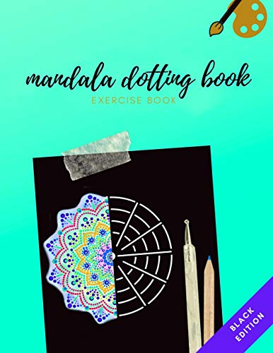 MANDALA DOTTING BOOK EXERCISE BOOK BLACK EDITION: HOW TO DRAW A MANDALA | DOT PAINTING MANDALAS WITH BLACK BACKGROUND | DOTTING TOOLS FOR PAINTING ROCKS | POINT PAINTING