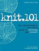 Knit.101: The Indispensable Self-Help Guide to Knitting and Crochet (Vogue Knitting)