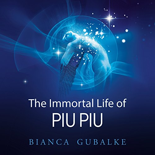 The Immortal Life of Piu Piu: A Magical Journey Exploring the Mystery of Life After Death audiobook cover art