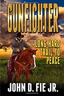 Gunfighter: Long Hard Trail To Peace: A Western Adventure