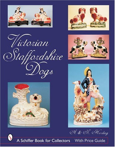 Victorian Staffordshire Dogs (Schiffer Book for Collectors (Hardcover))