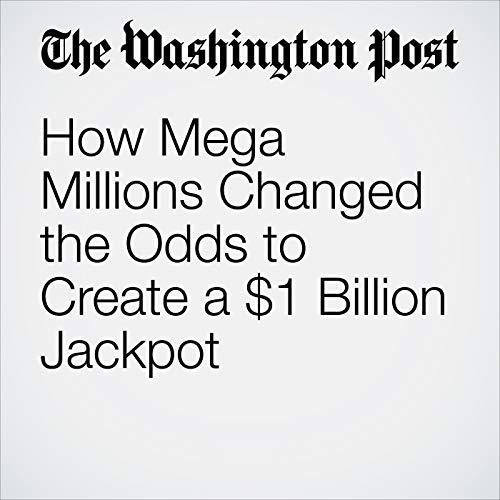 How Mega Millions Changed the Odds to Create a $1 Billion Jackpot copertina