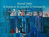 Raoul Dufy - Le bonheur de peindre la Normandie