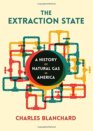 The Extraction State: A History of Natural Gas in America -  Blanchard, Charles, Paperback