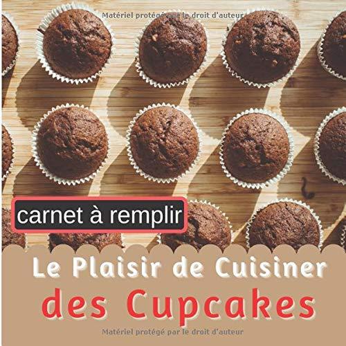 Carnet à Remplir Le Plaisir de Cuisiner des Cupcakes: Carnet pour noter 60 Recettes Classiques ou Originales, Simples ou Élaborées | Idéal pour ... ou Adultes (mes cupcakes à compléter, Band 2)