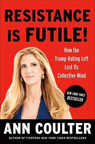 Download Resistance Is Futile How The Trump Hating Left Lost Its Collective Mind By Ann Coulter