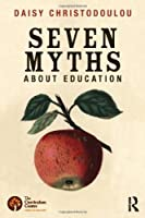 Seven Myths About Education by Daisy Christodoulou(2014-03-05)