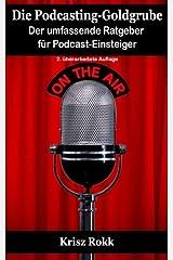 Die Podcasting-Goldgrube: Der umfassende Ratgeber für Podcast-Einsteiger Taschenbuch