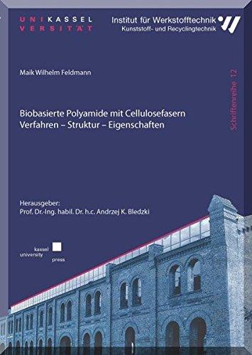Biobasierte Polyamide mit Cellulosefasern: Verfahren – Struktur – Eigenschaften (Schriftenreihe Institut für Werkstofftechnik Kunststoff- und Recyclingtechnik)