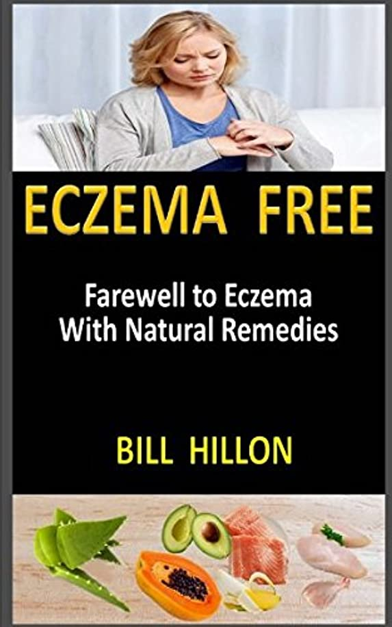 Eczema Free: Farewell to Eczema  With Natural Remedies
