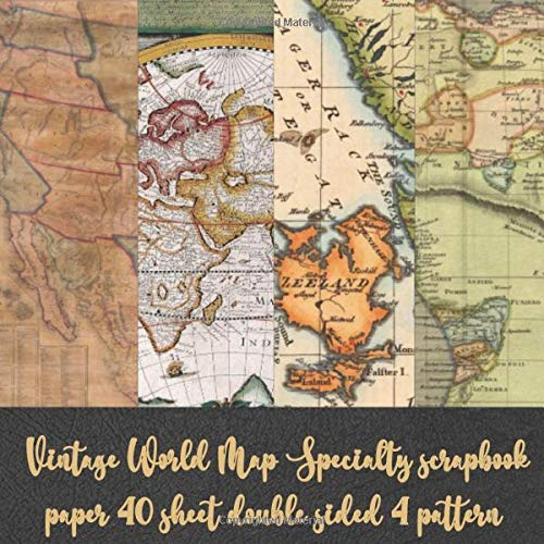 Vintage World Map Specialty scrapbook paper 40 sheet double sided 4 pattern: Travel Map for Papercrafts & scrapbooking - Decorative Stationery Craft ... collage art - Antique Old Ornate Pad Designs