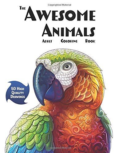 The Awesome Animals Adult Coloring Book: Relax and Relieve Stress With 50 High Quality Drawings of a Variety of Land and Aquatic Animals Along With Mandalas
