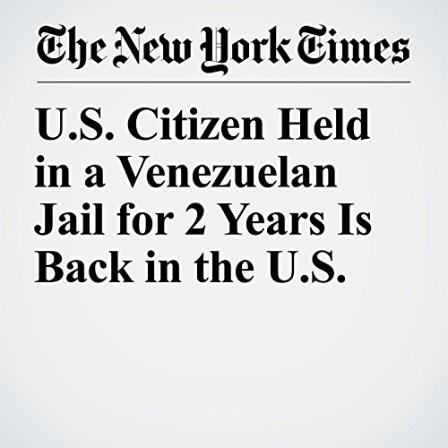U.S. Citizen Held in a Venezuelan Jail for 2 Years Is Back in the U.S. copertina