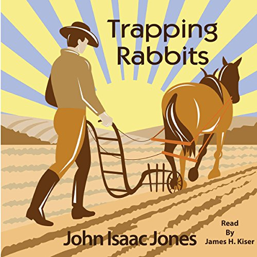Trapping Rabbits                   By:                                                                                                                                 John Isaac Jones                               Narrated by:                                                                                                                                 James H Kiser                      Length: 18 mins     17 ratings     Overall 4.4