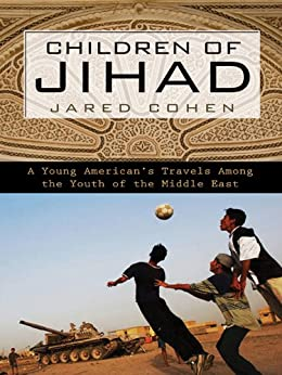Children of Jihad: A Young American's Travels Among the Youth of the Middle East by [Jared Cohen]
