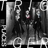 PLACES / TRIGGER