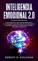 Inteligencia Emocional 2.0: Control Mental Para Una Vida Mejor, Éxito En El Trabajo y Relaciones Más Felices. Mejora Tus Habilidades Sociales, Supera la Negatividad y Incrementa Tu Empatía (Spanish Version)