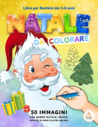 Natale da colorare: Libro per Bambini dai 3-6 anni: -- 50 immagini di Natale originali con Babbo Natale, renne, pupazzi di neve e altro ancora / il miglior regalo per i bambini più piccoli