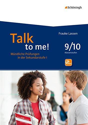 Talk to me!: 9./10. Schuljahr: Mündliche Prüfungen in der Sekundarstufe I. Hinführung - Durchführung... / 9./10. Schuljahr (Talk to me!: Mündliche ... - Durchführung - Bewertung - Rückmeldung)