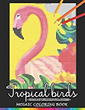 Tropical Birds Color by Numbers for Adults: Mosaic Coloring Book Stress Relieving Design Puzzle Quest