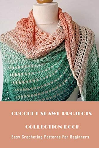 Crochet Shawl Projects Collection Book Easy Crocheting Patterns For Beginners Beautiful Crochet product image