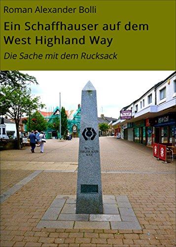 Ein Schaffhauser auf dem West Highland Way: Die Sache mit dem Rucksack (Ein Schaffhauser auf... 1)