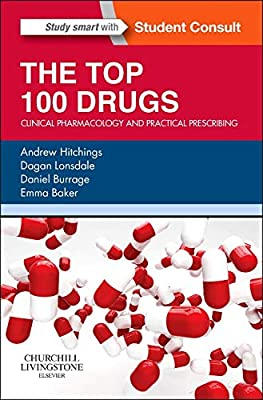 The Top 100 Drugs: Clinical Pharmacology and Practical Prescribing, 1e by Churchill Livingstone