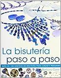 La bisutería paso a paso. Más de 100 diseños de bisuteria para crear y presumir (Color) (Libro...
