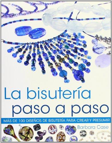 La bisutería paso a paso. Más de 100 diseños de bisuteria para crear y presumir (Color) (Libro Práctico)