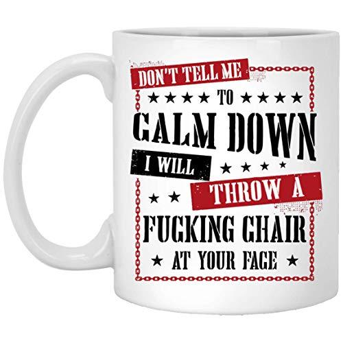 Taza de café idea taza de té – 15 onzas, Don't Tell Me To Calm Down I Will Throw A Chair In Your Face