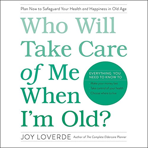 Who Will Take Care of Me When I'm Old? Audiobook By Joy Loverde cover art