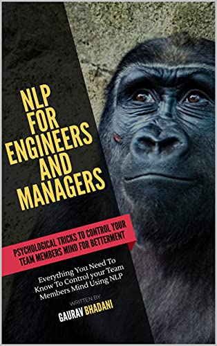 Using NLP for Engineers and Managers: Everything You Need To Know To Control your Team Members Mind Using NLP (English Edition)