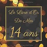 Le Livre d'Or De Mes 14 Ans: Le Livre d'Or De Mon Anniversaire | Parfait Livre Pour 100 Pages Des Félicitations | Pour Homme et Femme.