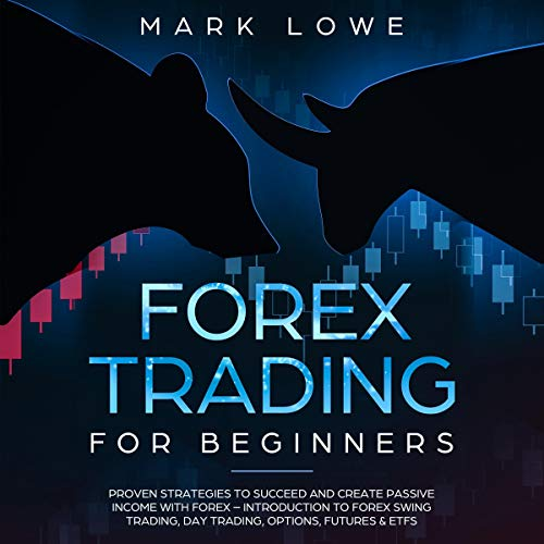 Forex Trading for Beginners: Proven Strategies to Succeed and Create Passive Income with Forex Audiobook By Mark Lowe cover art