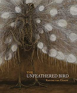 The Unfeathered Bird by [Katrina van Grouw]