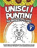 UNISCI I PUNTINI PER BAMBINI 5-10 ANNI: Activity Book da colorare adatto a tutti i bimbi dai 5-10 anni. Disegni Originali TOP QUALITY + EXTRA Mandala da colorare