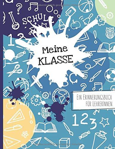 Meine Klasse - Ein Erinnerungsbuch für LehrerInnen: Ein ganz besonderes Abschiedsgeschenk von Schülern an die Lehrerin oder den Lehrer -  als ... zur Erinnerung an die Schulklasse