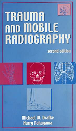 Compare Textbook Prices for Trauma and Mobile Radiography 2nd Edition ISBN 9780803606944 by Drafke EdD, Michael W.,Nakayama BS  RT(R), Harry