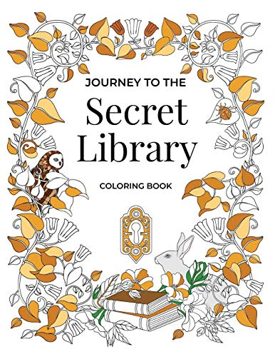 Journey to the Secret Library Coloring Book: Enjoy a Fantastical World of Beautiful Plants, Flowers, and Book Loving Animals (30 double page spread coloring pages equal to 60 single coloring pages)