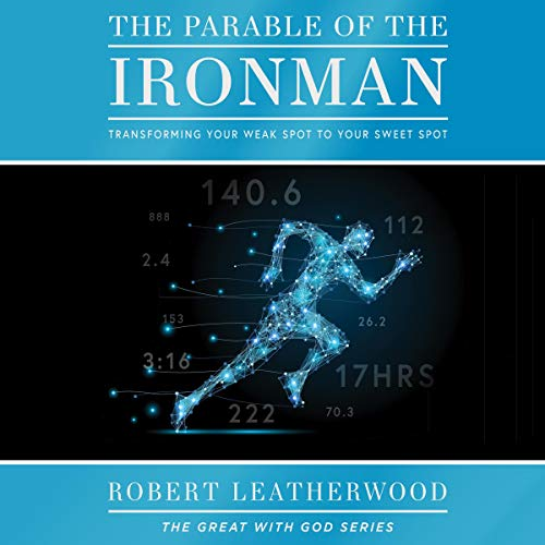 The Parable of the Ironman: Transforming Your Weak Spot to Your Sweet Spot  audiobook cover art